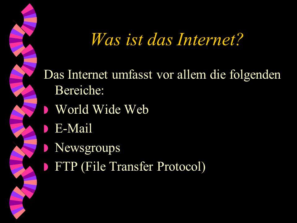 Was ist das Internet Das Internet umfasst vor allem die folgenden Bereiche: World Wide Web. E-Mail.