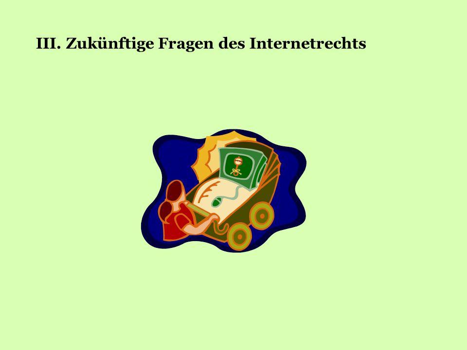 III. Zukünftige Fragen des Internetrechts