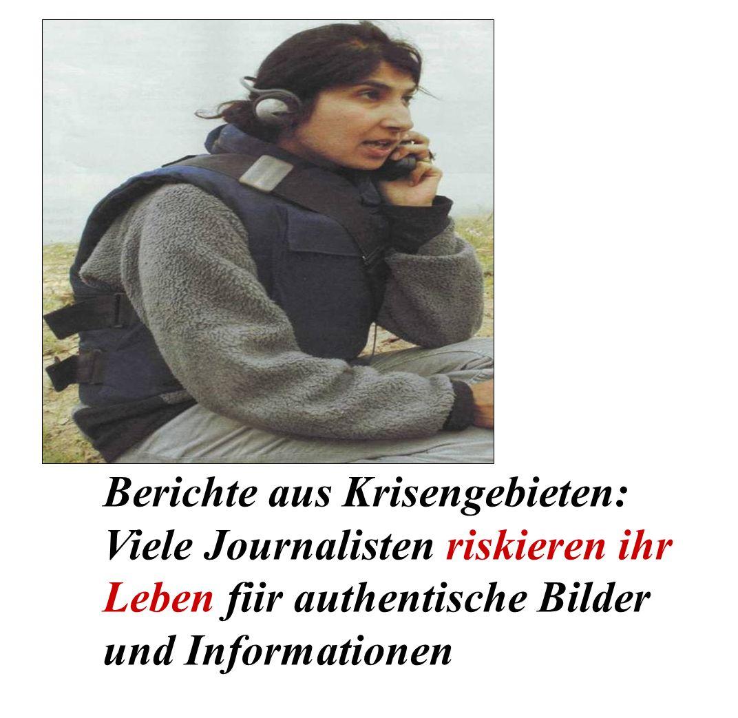 Berichte aus Krisengebieten: Viele Journalisten riskieren ihr Leben fiir authentische Bilder und Informationen