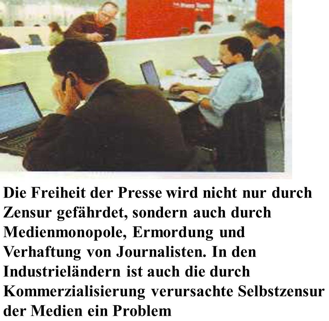 Die Freiheit der Presse wird nicht nur durch Zensur gefährdet, sondern auch durch Medienmonopole, Ermordung und Verhaftung von Journalisten.