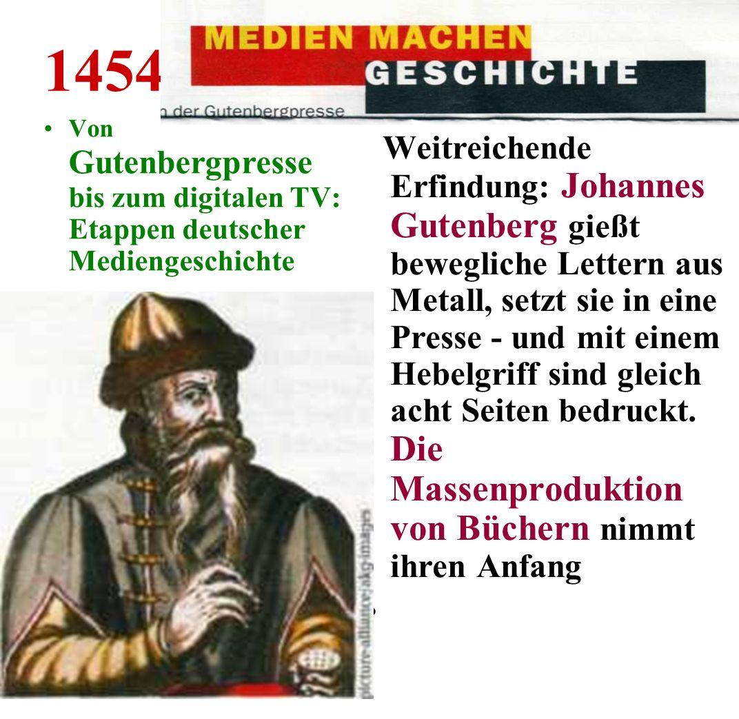 1454 Von Gutenbergpresse bis zum digitalen TV: Etappen deutscher Mediengeschichte.