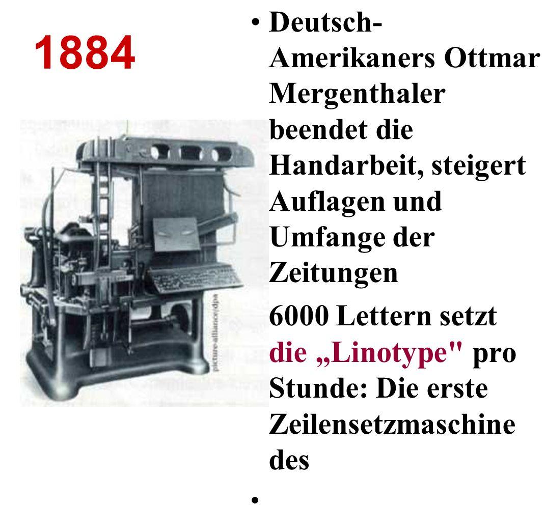 Deutsch-Amerikaners Ottmar Mergenthaler beendet die Handarbeit, steigert Auflagen und Umfange der Zeitungen
