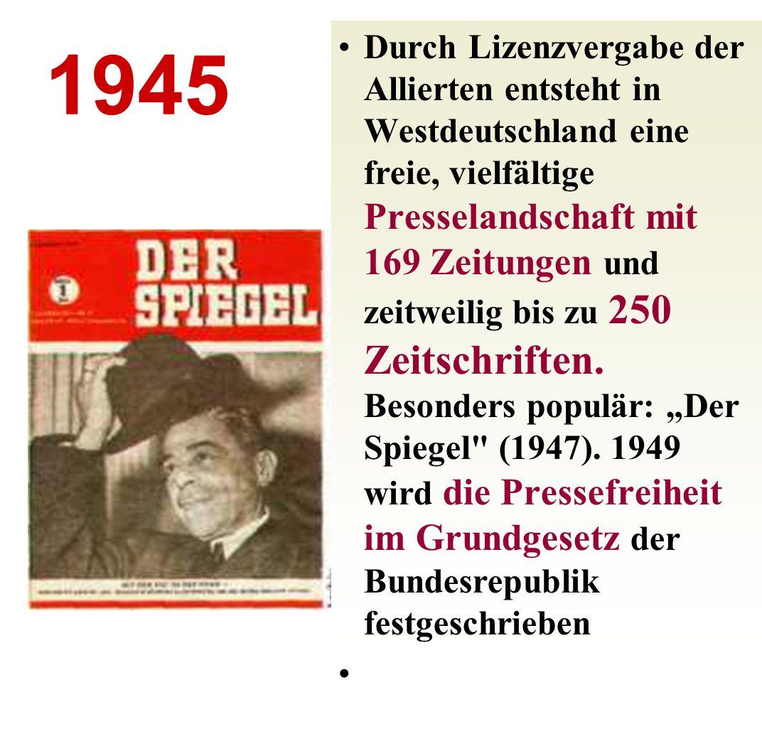 """Durch Lizenzvergabe der Allierten entsteht in Westdeutschland eine freie, vielfältige Presselandschaft mit 169 Zeitungen und zeitweilig bis zu 250 Zeitschriften. Besonders populär: """"Der Spiegel (1947). 1949 wird die Pressefreiheit im Grundgesetz der Bundesrepublik festgeschrieben"""