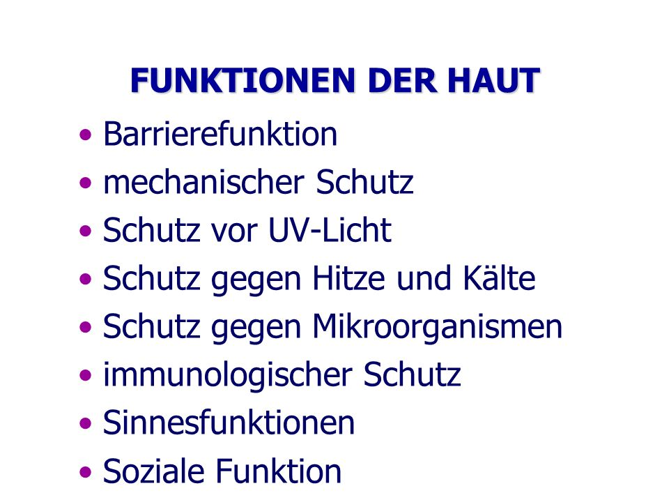 FUNKTIONEN DER HAUT Barrierefunktion. mechanischer Schutz. Schutz vor UV-Licht. Schutz gegen Hitze und Kälte.