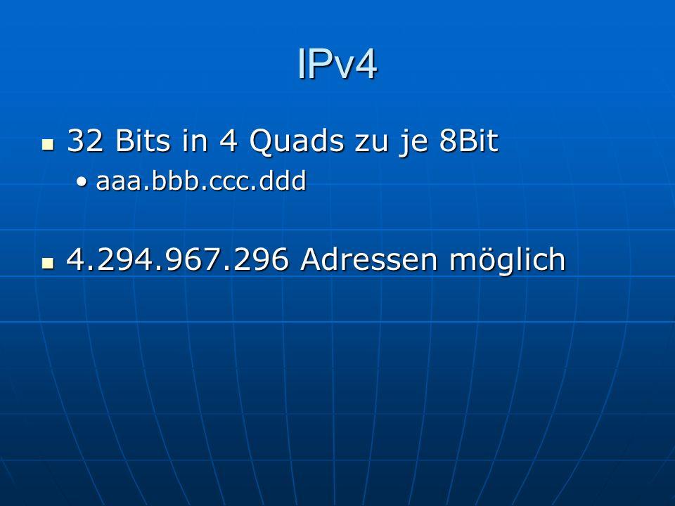 IPv4 32 Bits in 4 Quads zu je 8Bit 4.294.967.296 Adressen möglich