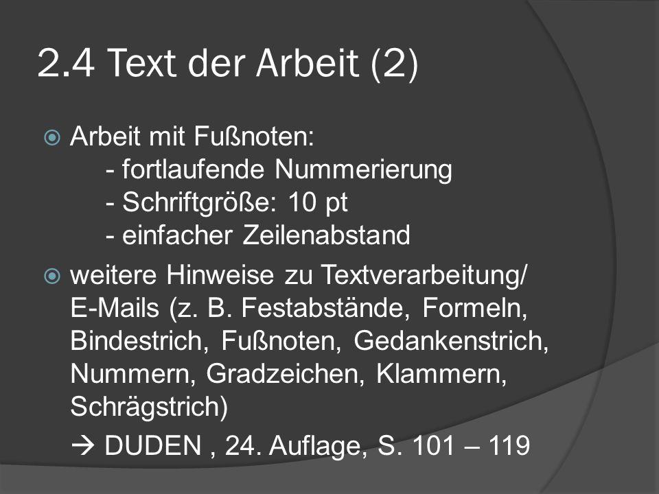 2.4 Text der Arbeit (2) Arbeit mit Fußnoten: - fortlaufende Nummerierung - Schriftgröße: 10 pt - einfacher Zeilenabstand.