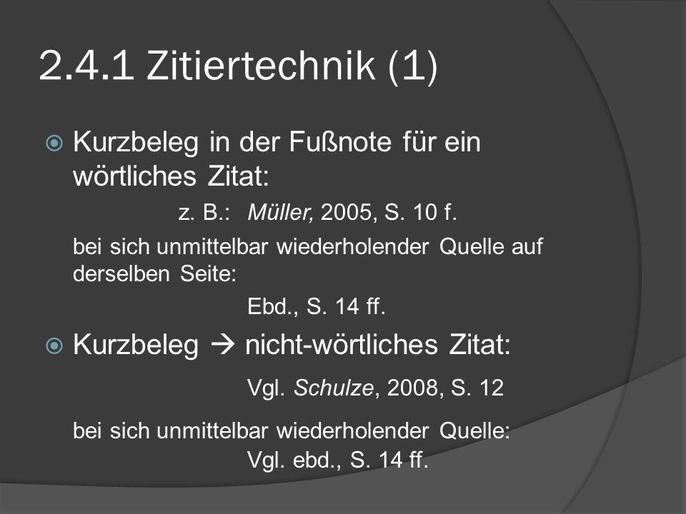 2.4.1 Zitiertechnik (1) Kurzbeleg in der Fußnote für ein wörtliches Zitat: z. B.: Müller, 2005, S. 10 f.