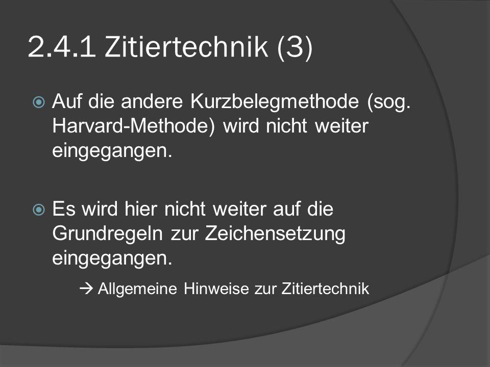 2.4.1 Zitiertechnik (3) Auf die andere Kurzbelegmethode (sog. Harvard-Methode) wird nicht weiter eingegangen.