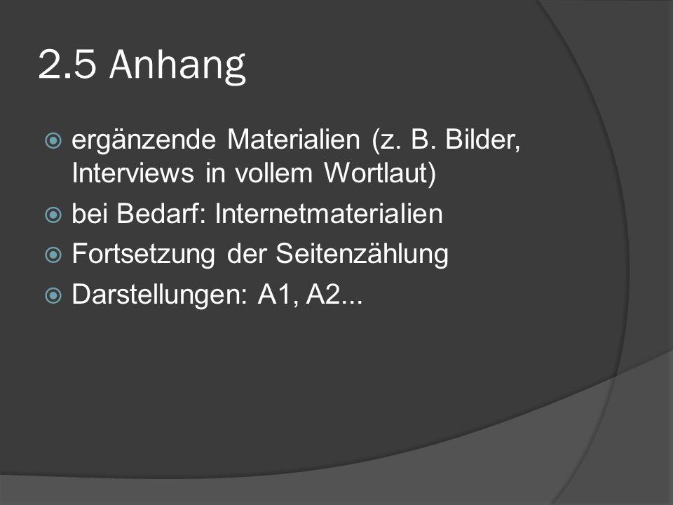2.5 Anhang ergänzende Materialien (z. B. Bilder, Interviews in vollem Wortlaut) bei Bedarf: Internetmaterialien.