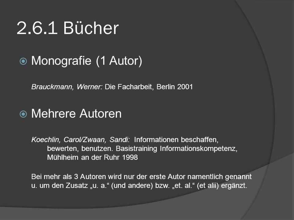 2.6.1 Bücher Monografie (1 Autor) Brauckmann, Werner: Die Facharbeit, Berlin 2001.