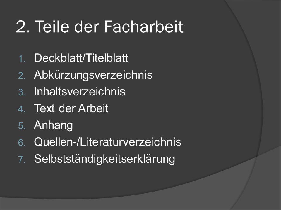 2. Teile der Facharbeit Deckblatt/Titelblatt Abkürzungsverzeichnis