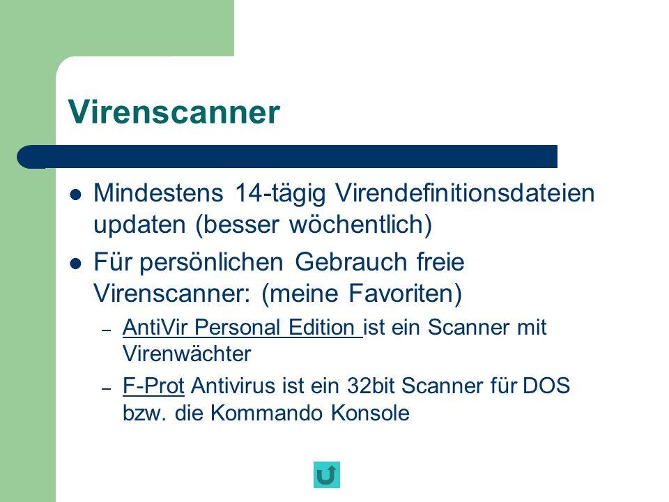 Virenscanner Mindestens 14-tägig Virendefinitionsdateien updaten (besser wöchentlich)