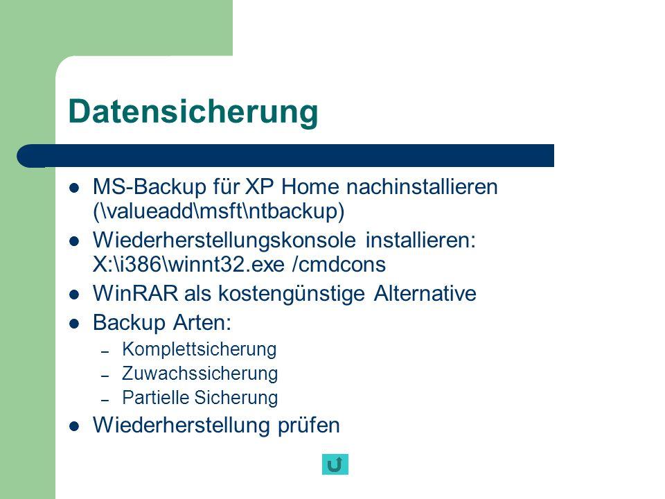 Datensicherung MS-Backup für XP Home nachinstallieren (\valueadd\msft\ntbackup) Wiederherstellungskonsole installieren: X:\i386\winnt32.exe /cmdcons.