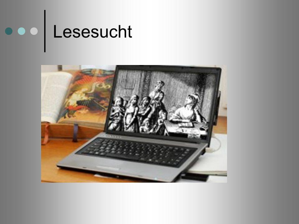 Lesesucht Ende des 18. Jahrhunderts war die Lese-Sucht ein anerkanntes Krankheitsbild.
