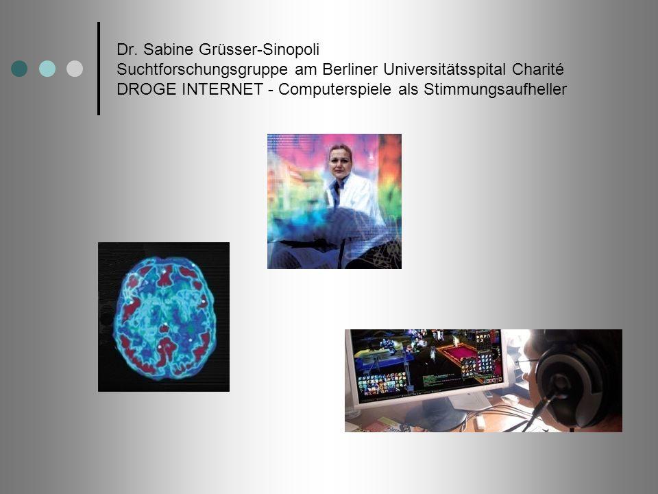 Dr. Sabine Grüsser-Sinopoli Suchtforschungsgruppe am Berliner Universitätsspital Charité DROGE INTERNET - Computerspiele als Stimmungsaufheller