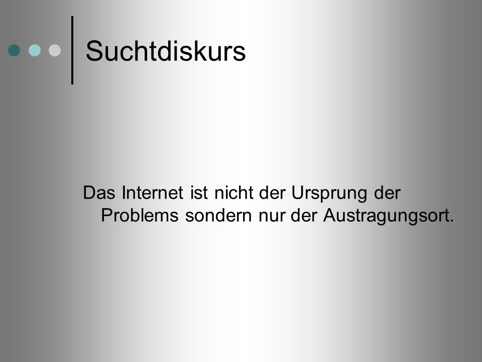Suchtdiskurs Das Internet ist nicht der Ursprung der Problems sondern nur der Austragungsort.