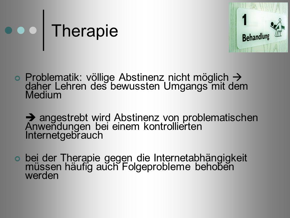 TherapieProblematik: völlige Abstinenz nicht möglich  daher Lehren des bewussten Umgangs mit dem Medium.