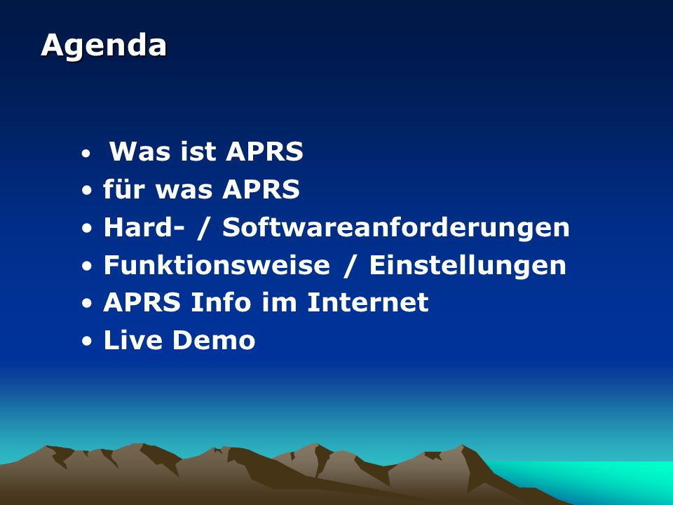 Agenda für was APRS Hard- / Softwareanforderungen