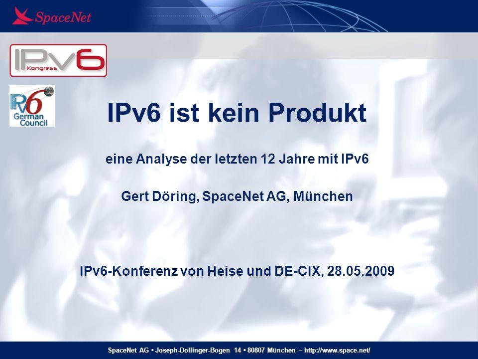 IPv6 ist kein Produkt eine Analyse der letzten 12 Jahre mit IPv6 Gert Döring, SpaceNet AG, München IPv6-Konferenz von Heise und DE-CIX, 28.05.2009