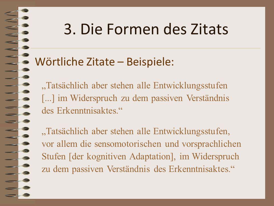 3. Die Formen des Zitats Wörtliche Zitate – Beispiele: