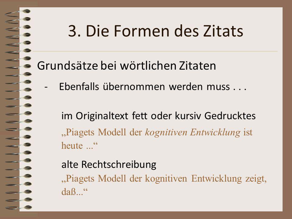 3. Die Formen des Zitats Grundsätze bei wörtlichen Zitaten