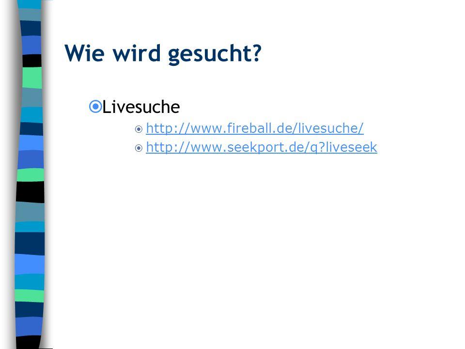 Wie wird gesucht Livesuche http://www.fireball.de/livesuche/