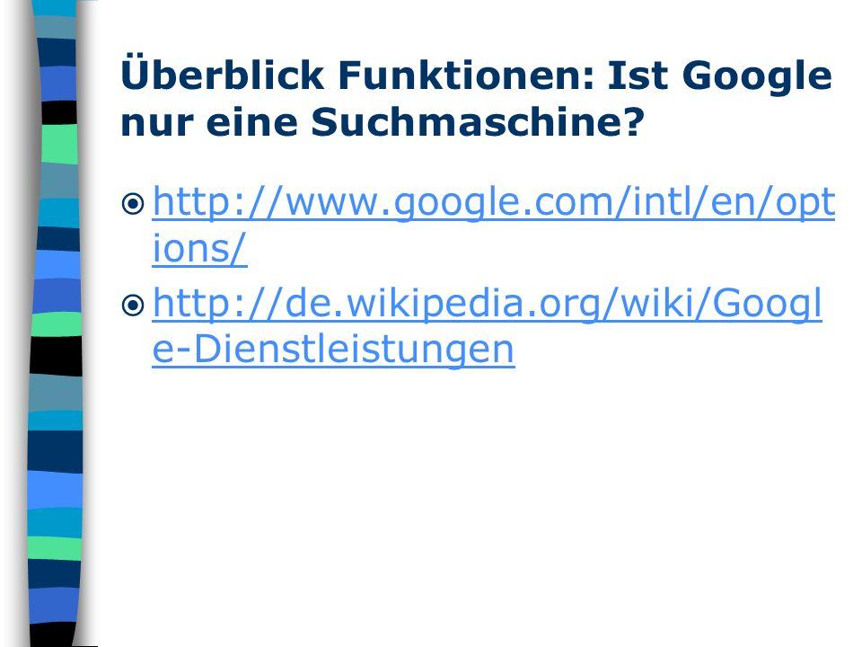Überblick Funktionen: Ist Google nur eine Suchmaschine