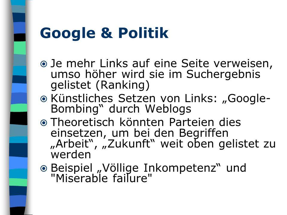 Google & Politik Je mehr Links auf eine Seite verweisen, umso höher wird sie im Suchergebnis gelistet (Ranking)