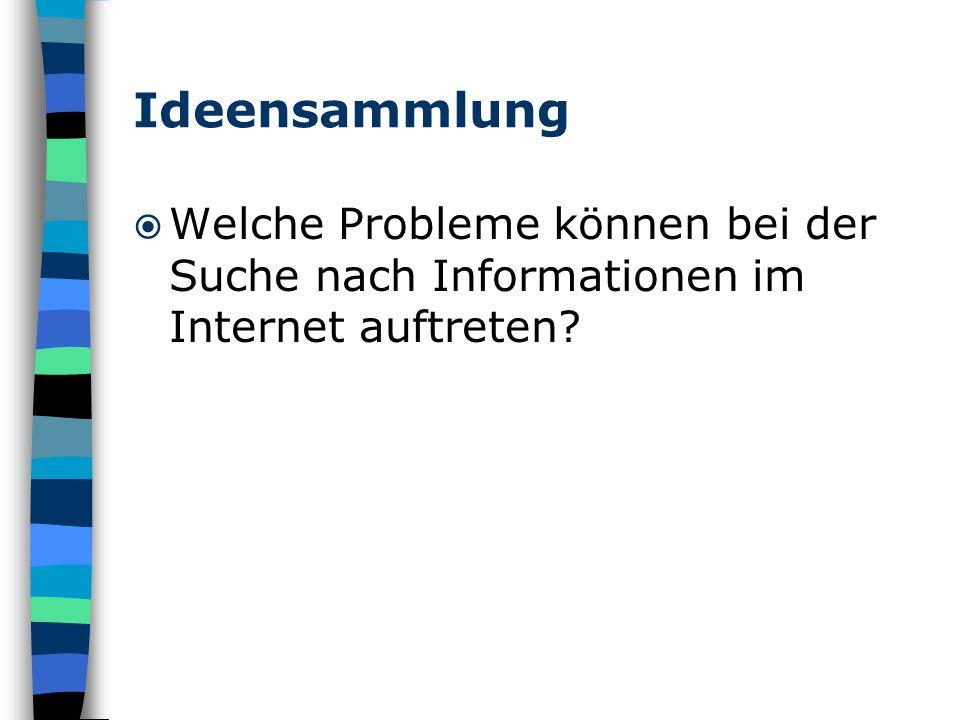 Ideensammlung Welche Probleme können bei der Suche nach Informationen im Internet auftreten