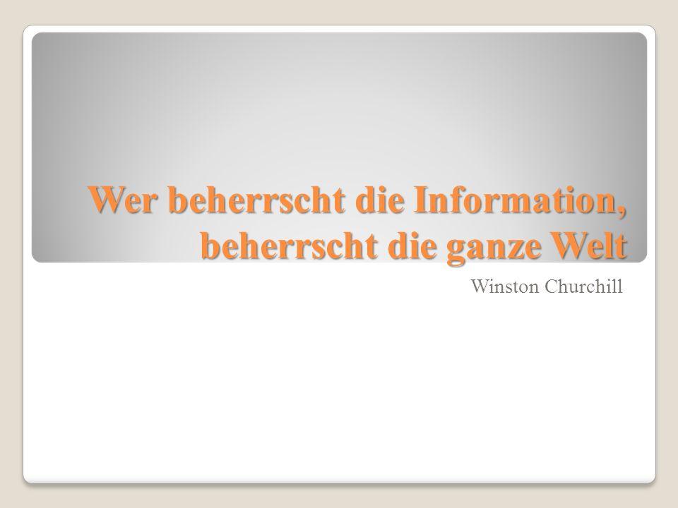 Wer beherrscht die Information, beherrscht die ganze Welt