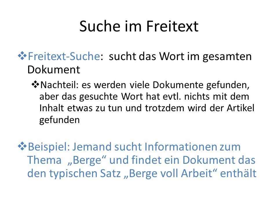 Suche im Freitext Freitext-Suche: sucht das Wort im gesamten Dokument