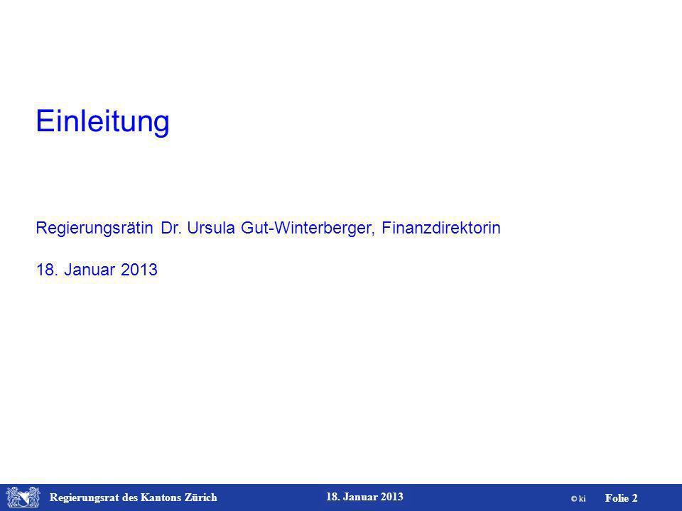 Einleitung Regierungsrätin Dr. Ursula Gut-Winterberger, Finanzdirektorin 18. Januar 2013