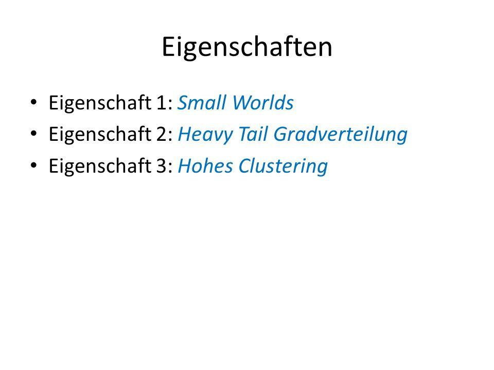 Eigenschaften Eigenschaft 1: Small Worlds