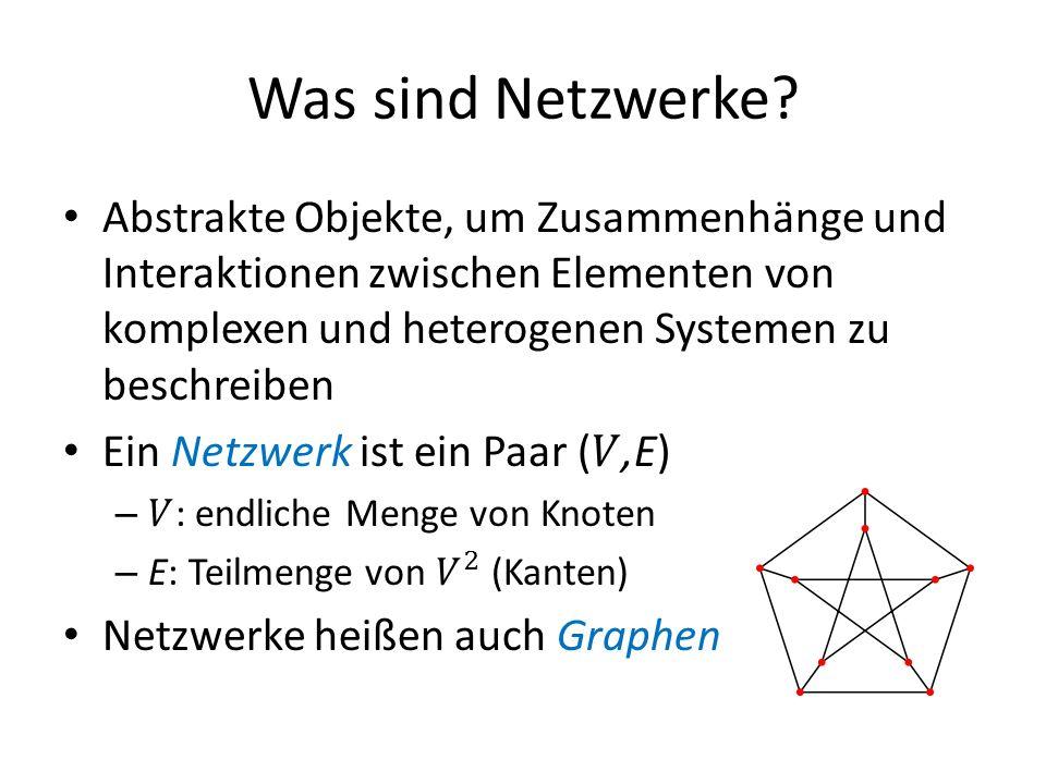 Was sind Netzwerke Abstrakte Objekte, um Zusammenhänge und Interaktionen zwischen Elementen von komplexen und heterogenen Systemen zu beschreiben.
