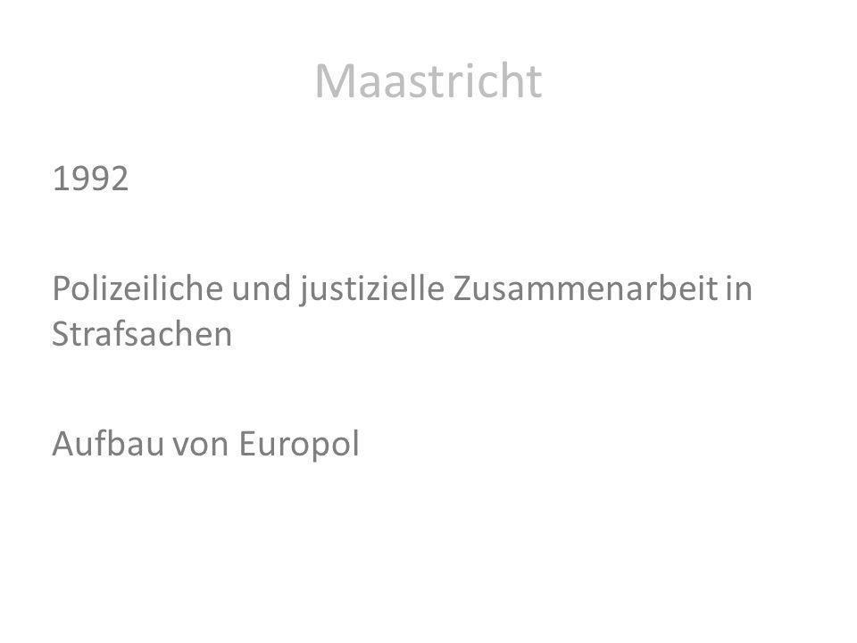 Maastricht 1992 Polizeiliche und justizielle Zusammenarbeit in Strafsachen Aufbau von Europol