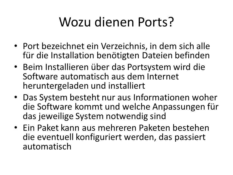 Wozu dienen Ports Port bezeichnet ein Verzeichnis, in dem sich alle für die Installation benötigten Dateien befinden.