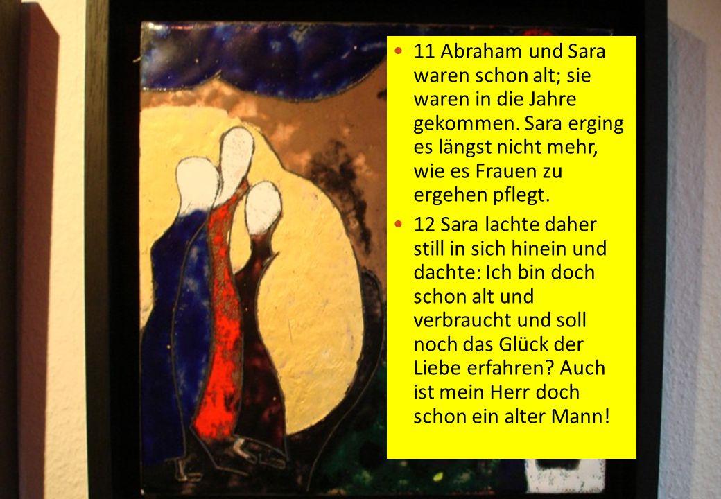 11 Abraham und Sara waren schon alt; sie waren in die Jahre gekommen