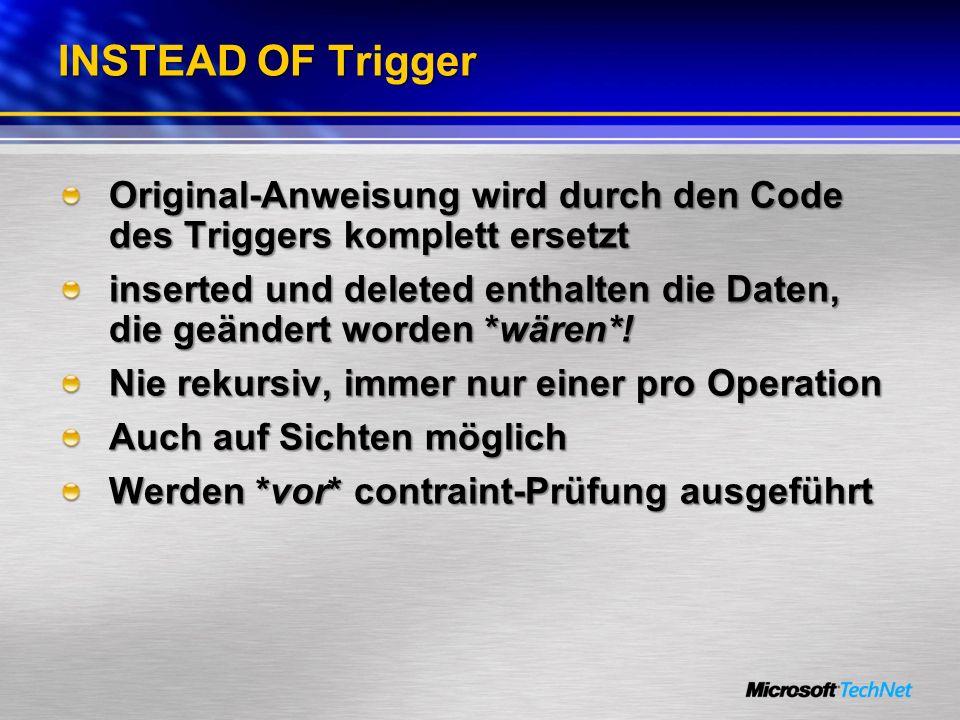 INSTEAD OF TriggerOriginal-Anweisung wird durch den Code des Triggers komplett ersetzt.
