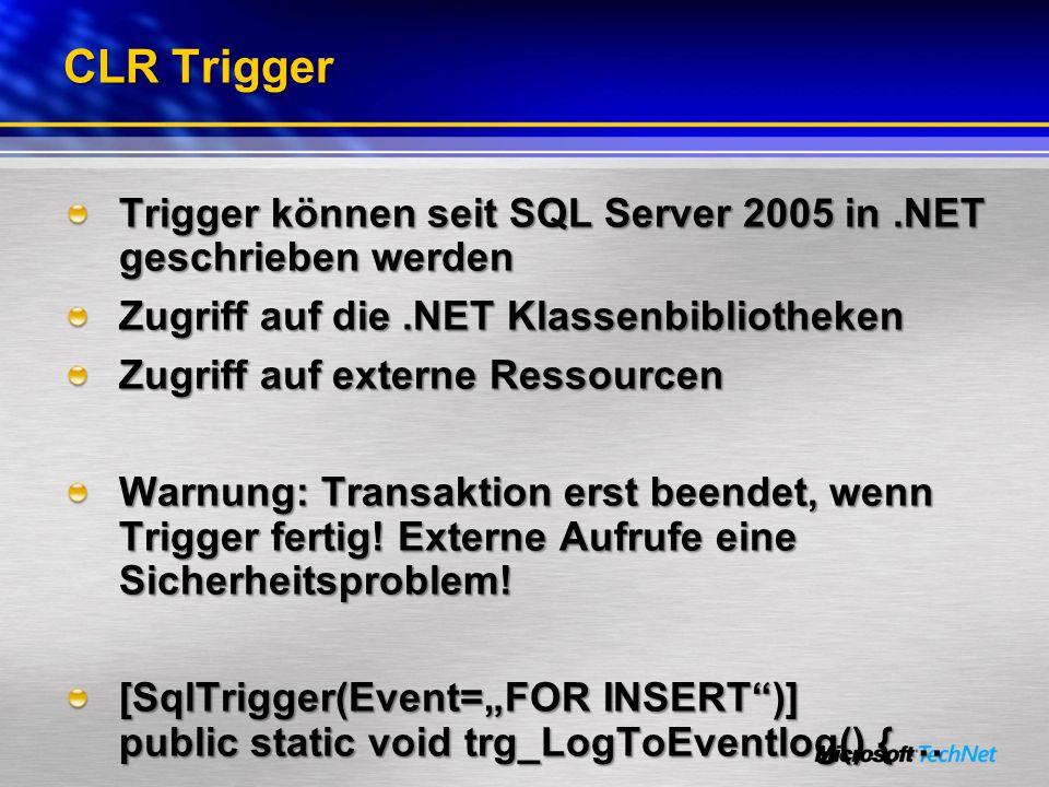 CLR TriggerTrigger können seit SQL Server 2005 in .NET geschrieben werden. Zugriff auf die .NET Klassenbibliotheken.