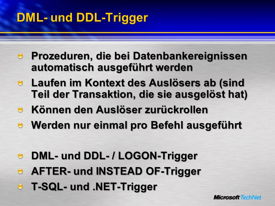 DML- und DDL-TriggerProzeduren, die bei Datenbankereignissen automatisch ausgeführt werden.