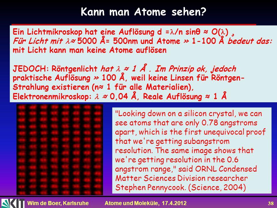 Kann man Atome sehen Ein Lichtmikroskop hat eine Auflösung d =/n sinθ ≈ O() ¸ Für Licht mit ≈ 5000 Å= 500nm und Atome » 1-100 Å bedeut das:
