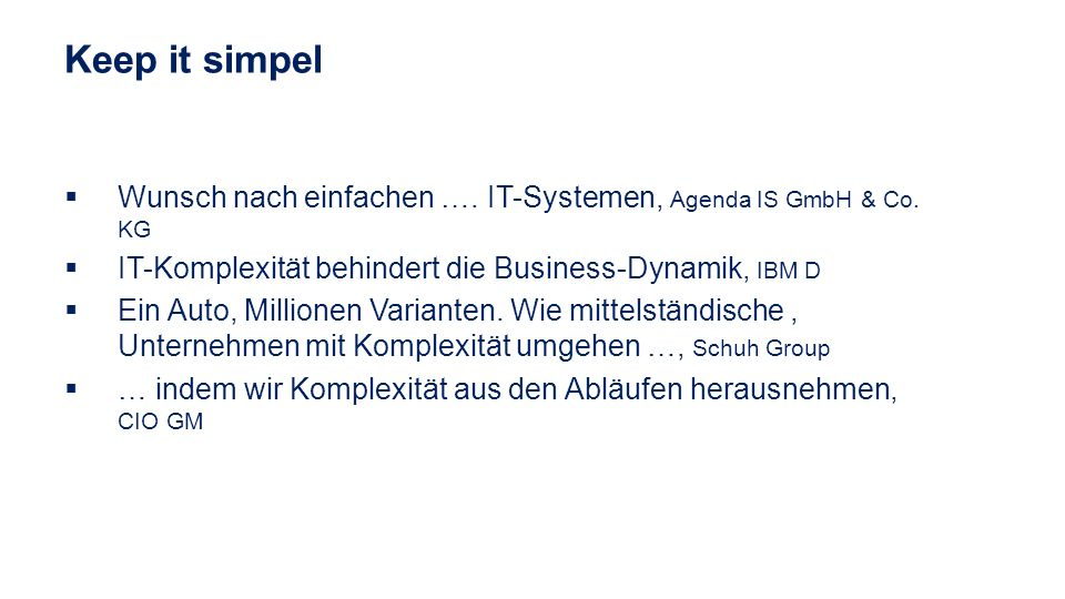Keep it simpel Wunsch nach einfachen …. IT-Systemen, Agenda IS GmbH & Co. KG. IT-Komplexität behindert die Business-Dynamik, IBM D.