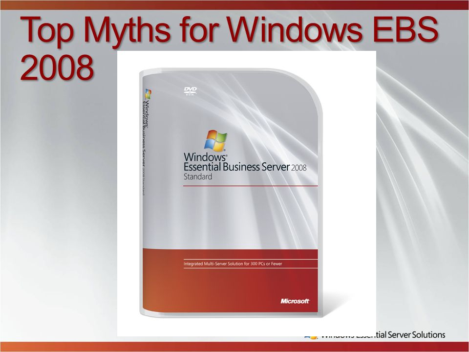 Top Myths for Windows EBS 2008