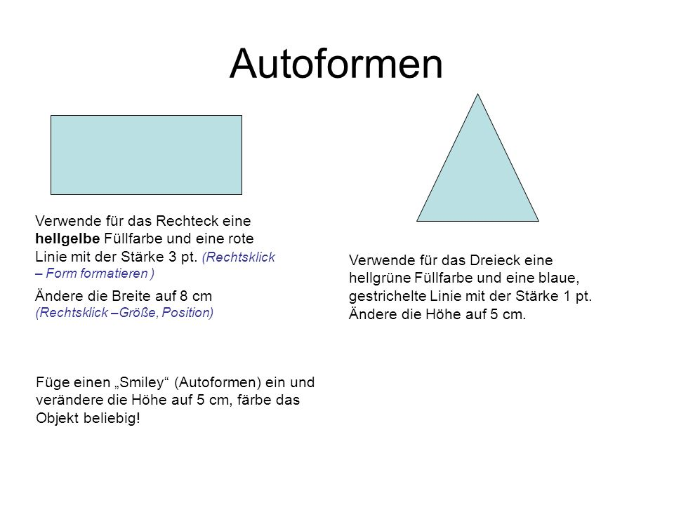 Autoformen Verwende für das Rechteck eine hellgelbe Füllfarbe und eine rote Linie mit der Stärke 3 pt. (Rechtsklick – Form formatieren )