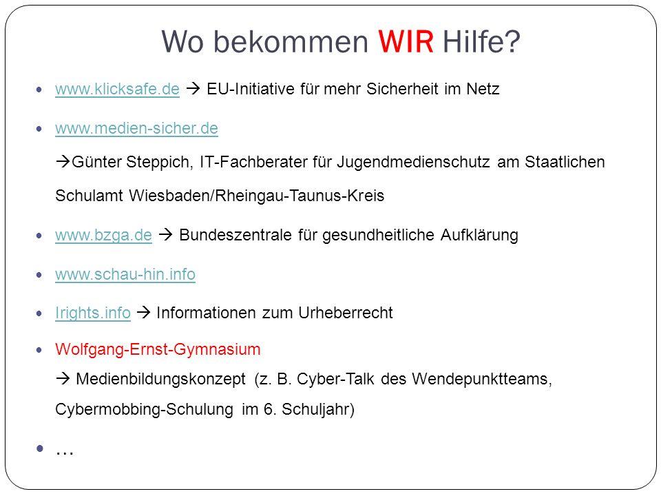 Wo bekommen WIR Hilfe www.klicksafe.de  EU-Initiative für mehr Sicherheit im Netz.