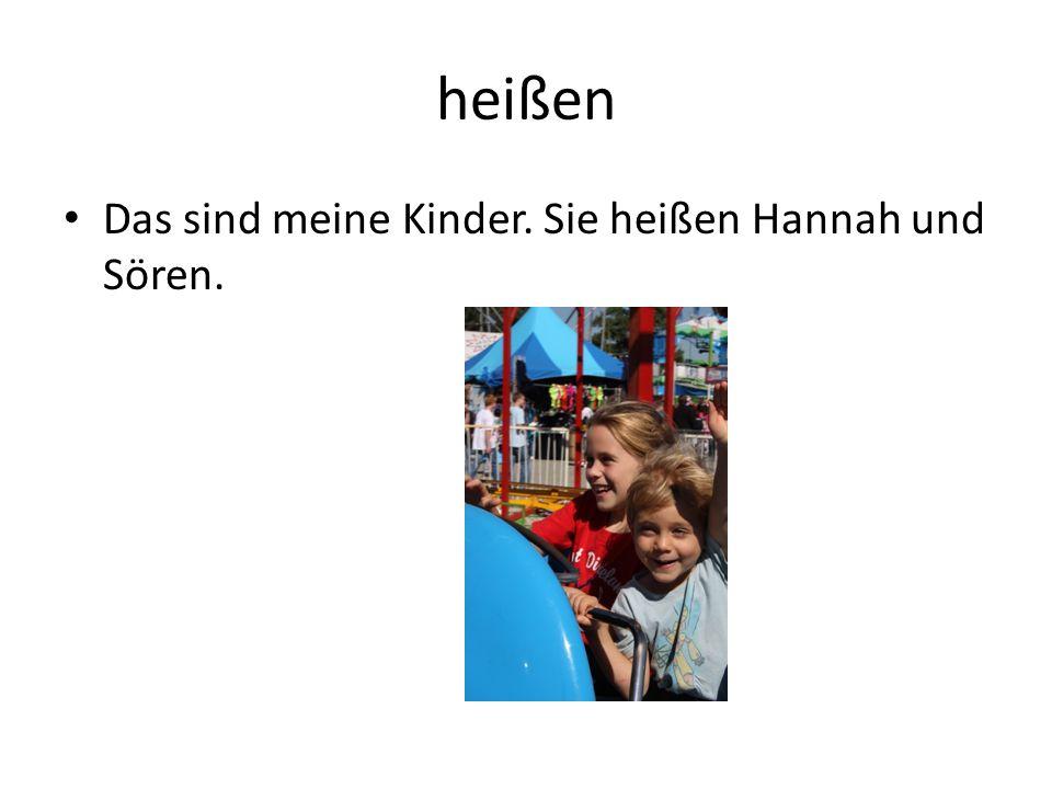 heißen Das sind meine Kinder. Sie heißen Hannah und Sören.