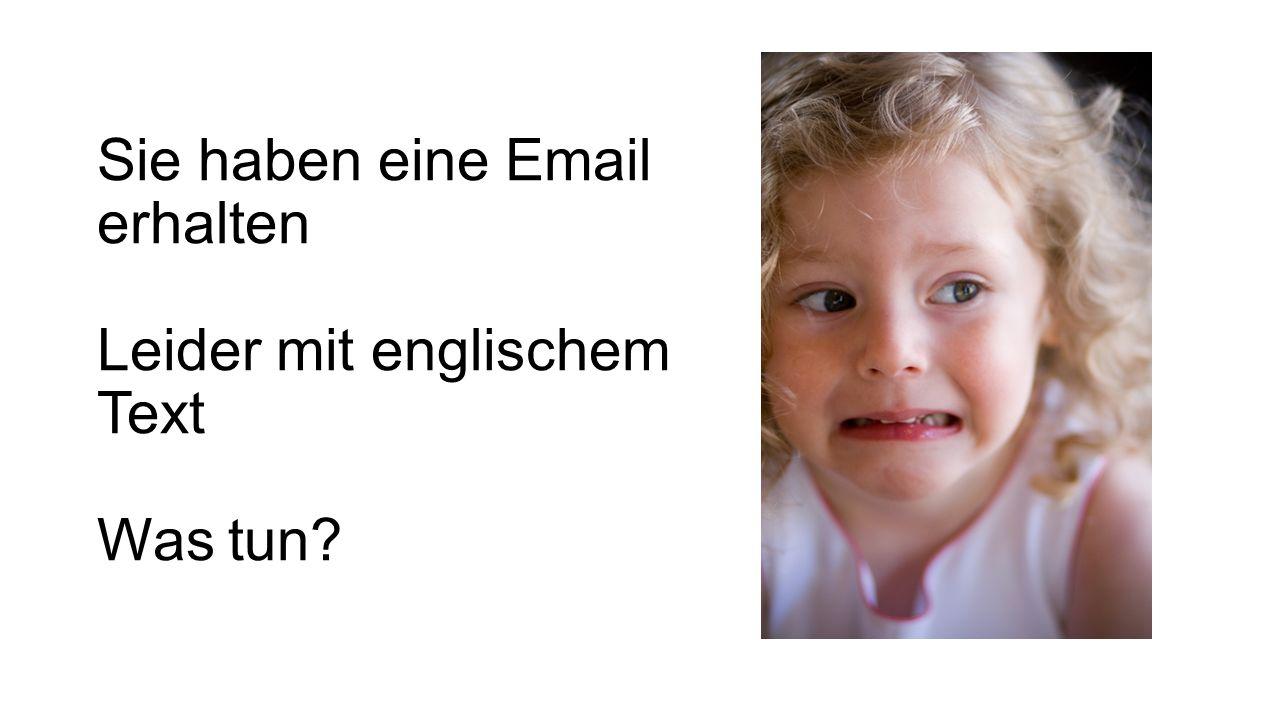 Sie haben eine Email erhalten Leider mit englischem Text Was tun