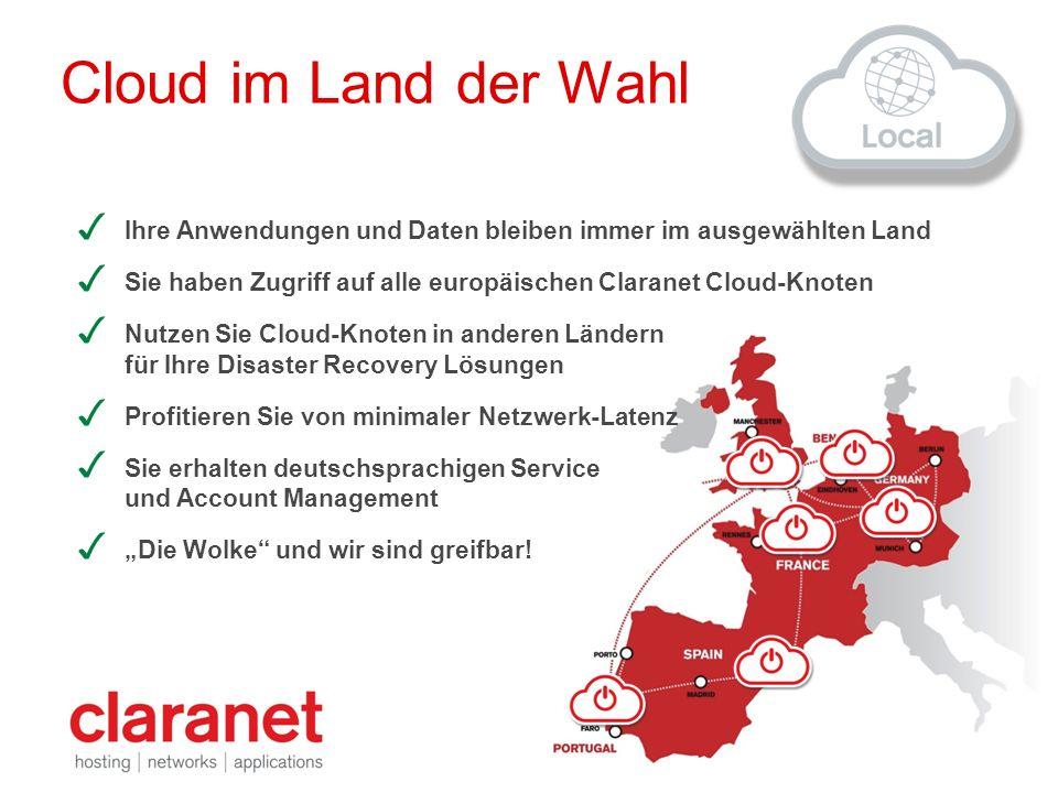 Cloud im Land der Wahl Ihre Anwendungen und Daten bleiben immer im ausgewählten Land. Sie haben Zugriff auf alle europäischen Claranet Cloud-Knoten.
