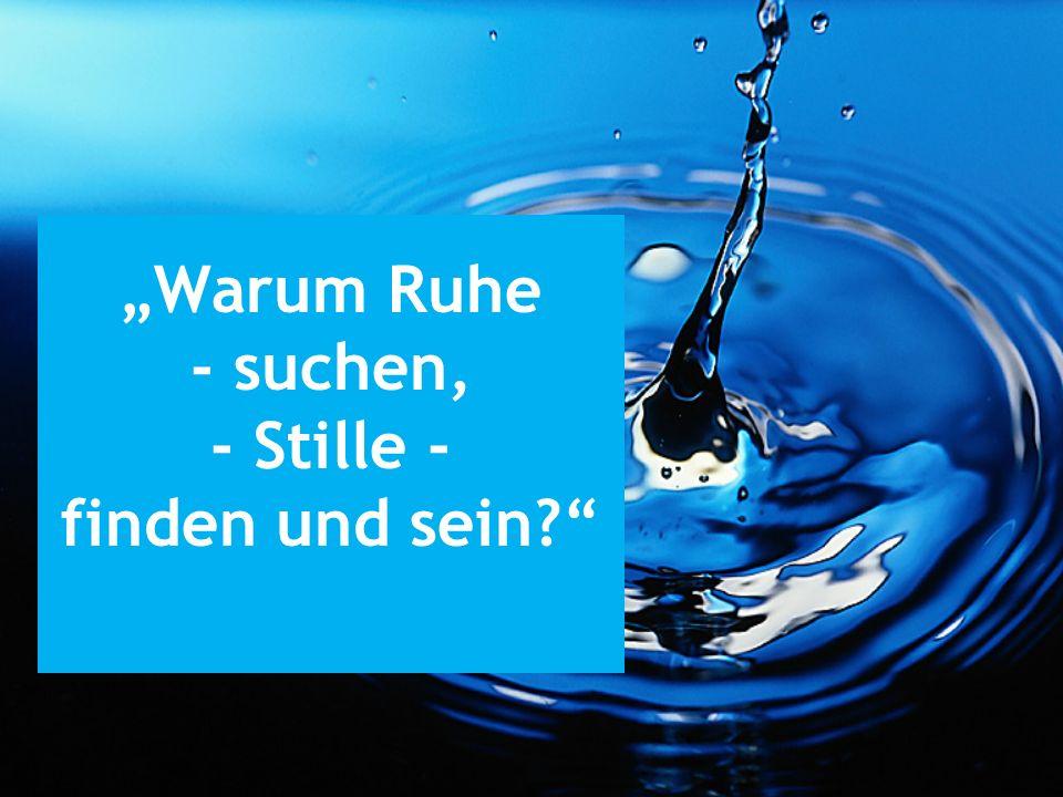 """""""Warum Ruhe - suchen, - Stille - finden und sein"""