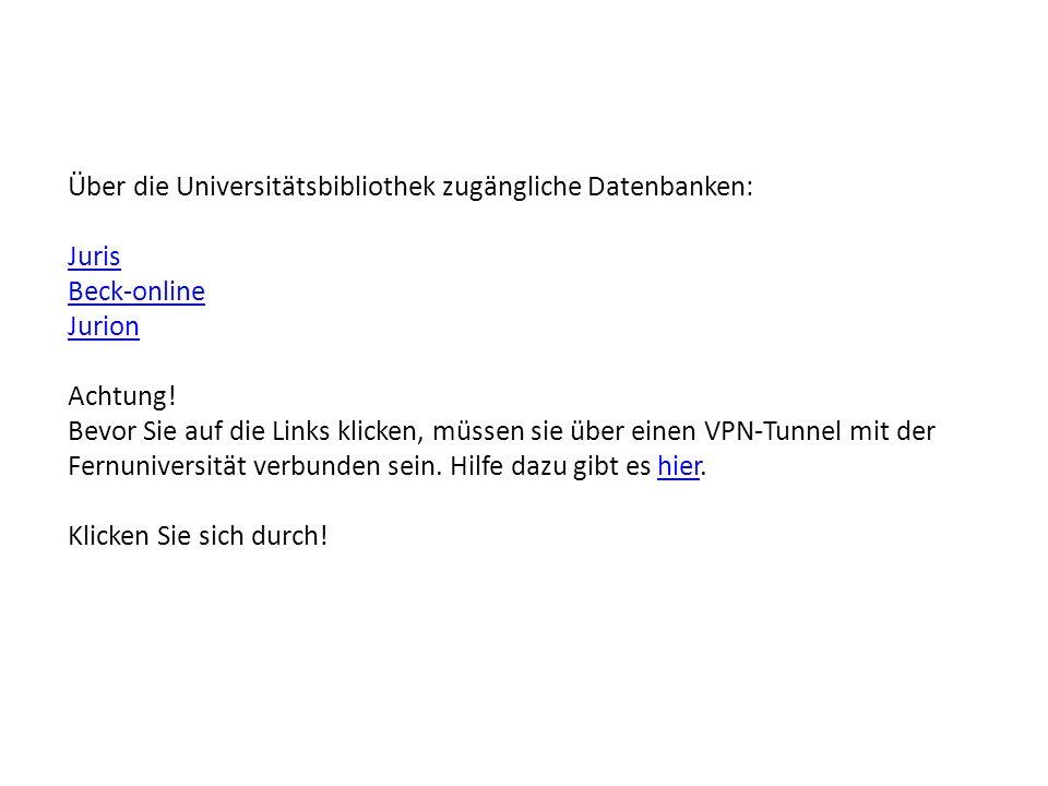 Über die Universitätsbibliothek zugängliche Datenbanken: Juris Beck-online Jurion Achtung.